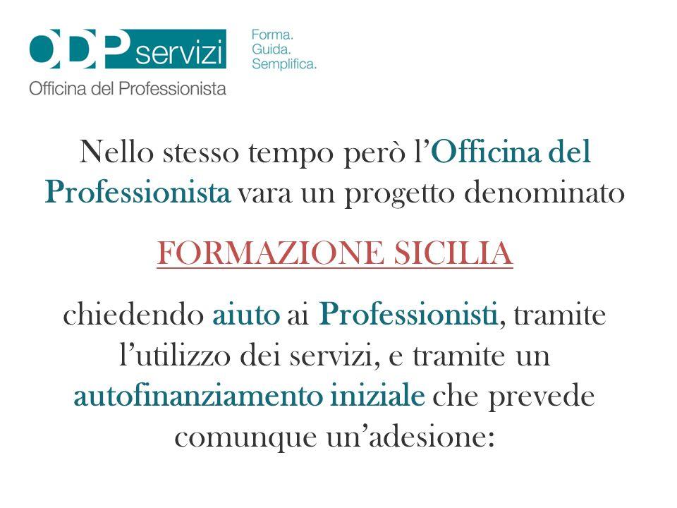 Nello stesso tempo però lOfficina del Professionista vara un progetto denominato FORMAZIONE SICILIA chiedendo aiuto ai Professionisti, tramite lutiliz