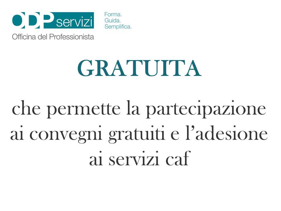 GRATUITA che permette la partecipazione ai convegni gratuiti e ladesione ai servizi caf