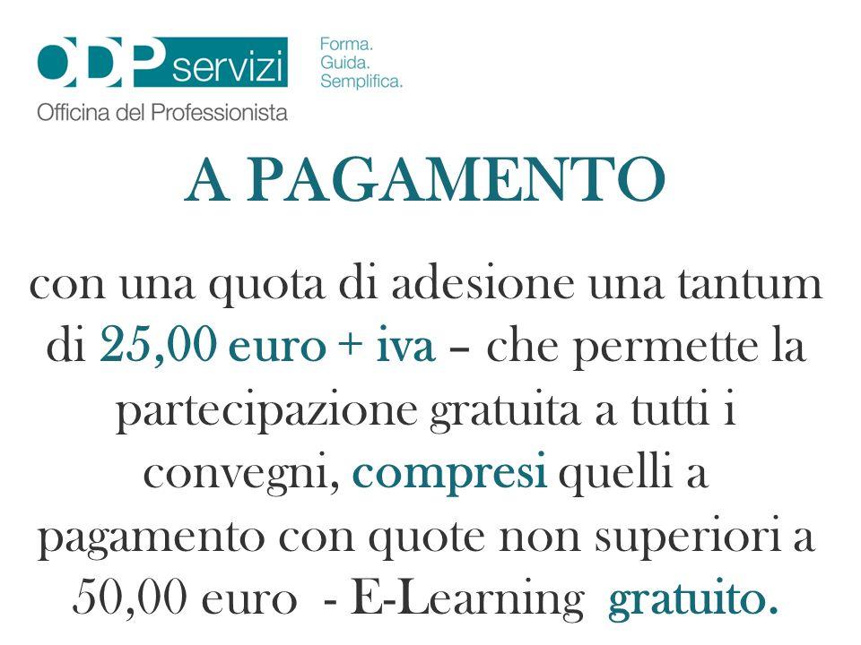 A PAGAMENTO con una quota di adesione una tantum di 25,00 euro + iva – che permette la partecipazione gratuita a tutti i convegni, compresi quelli a p