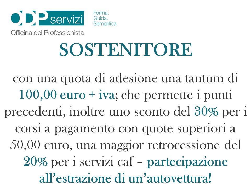 SOSTENITORE con una quota di adesione una tantum di 100,00 euro + iva; che permette i punti precedenti, inoltre uno sconto del 30% per i corsi a pagam