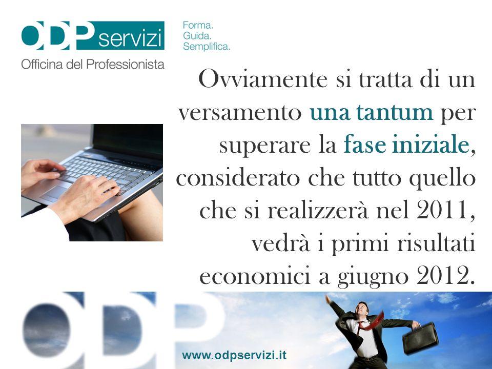 www.odpservizi.it Ovviamente si tratta di un versamento una tantum per superare la fase iniziale, considerato che tutto quello che si realizzerà nel 2