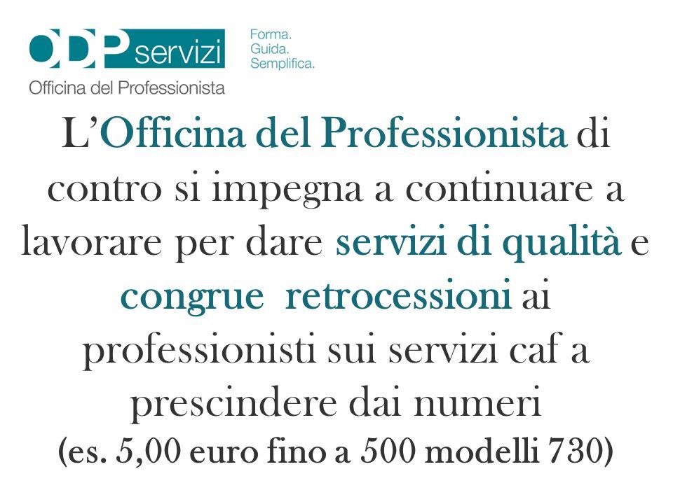 LOfficina del Professionista di contro si impegna a continuare a lavorare per dare servizi di qualità e congrue retrocessioni ai professionisti sui se
