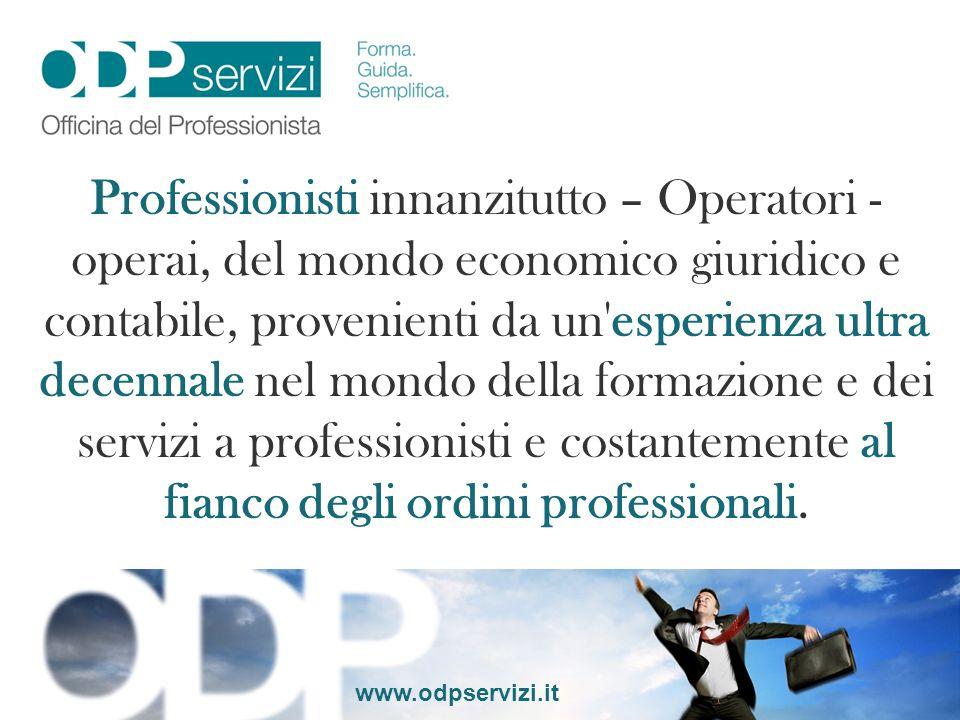 www.odpservizi.it Il 27/01/2011 forti di queste conoscenze acquisite anche e soprattutto nel campo abbiamo costituito lOfficina del Professionista con sigla ODPservizi srl Forma – Guida – Semplifica