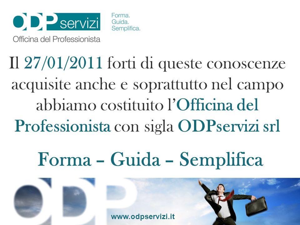 www.odpservizi.it Il nostro principale obiettivo sarà quello di essere professionalmente al fianco dei professionisti attraverso la formazione, la semplificazione degli adempimenti quotidiani.