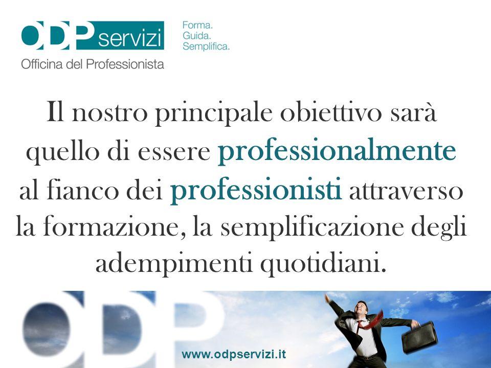 www.odpservizi.it Il nostro principale obiettivo sarà quello di essere professionalmente al fianco dei professionisti attraverso la formazione, la sem