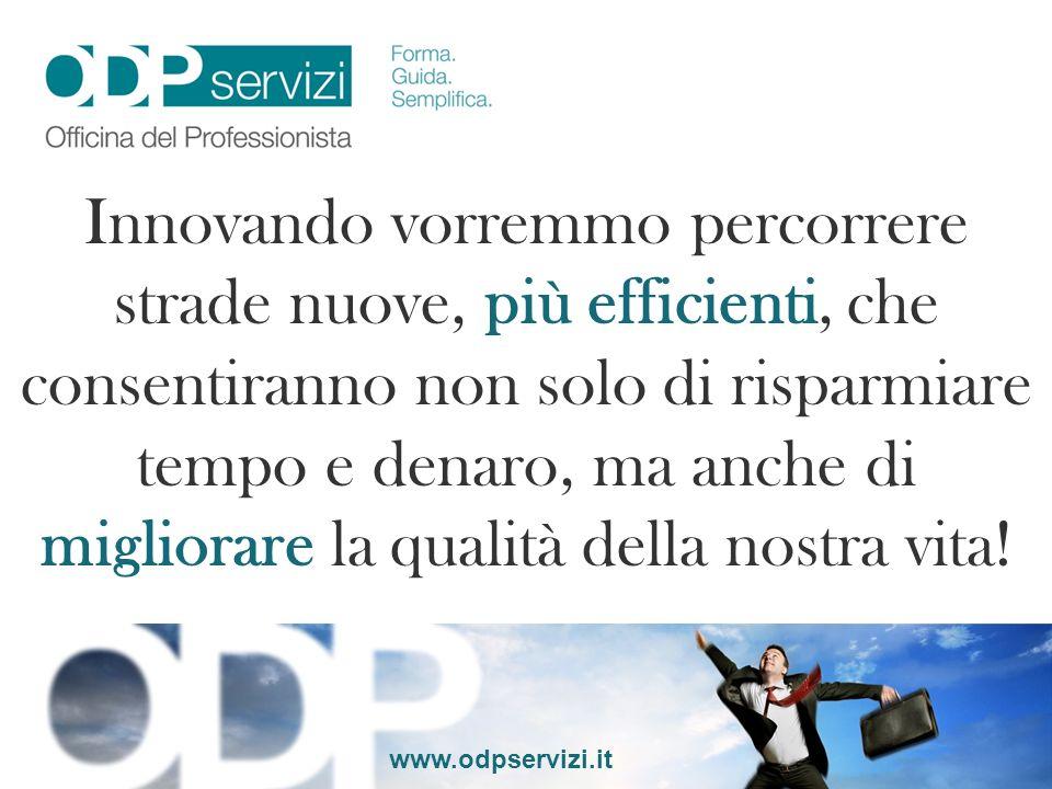 www.odpservizi.it Innovando vorremmo percorrere strade nuove, più efficienti, che consentiranno non solo di risparmiare tempo e denaro, ma anche di mi