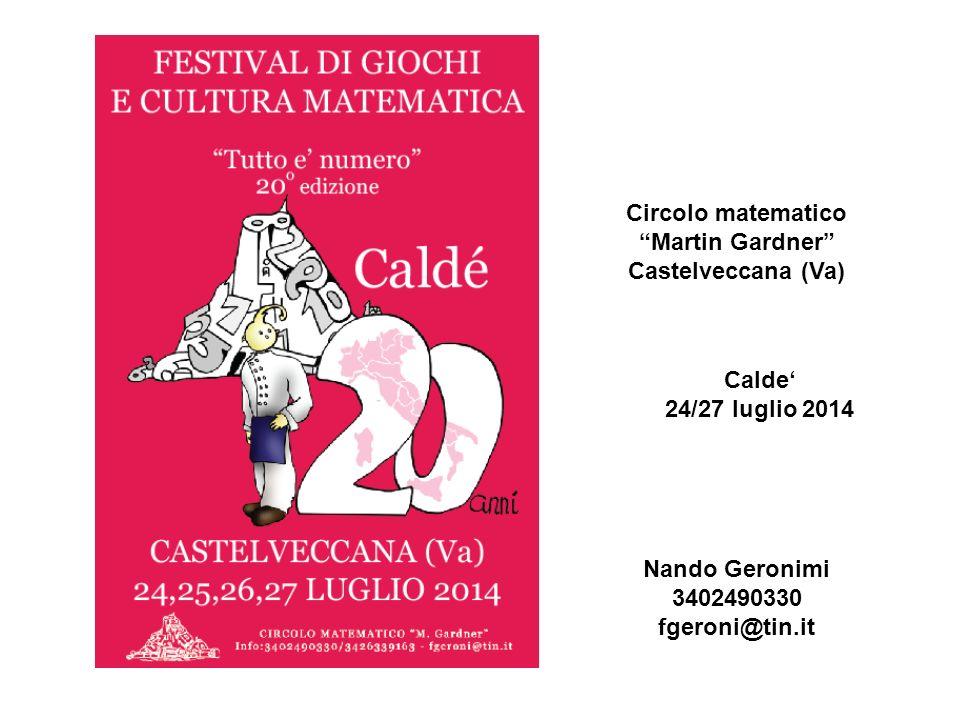 Circolo matematico Martin Gardner Castelveccana (Va) Nando Geronimi 3402490330 fgeroni@tin.it Calde 24/27 luglio 2014