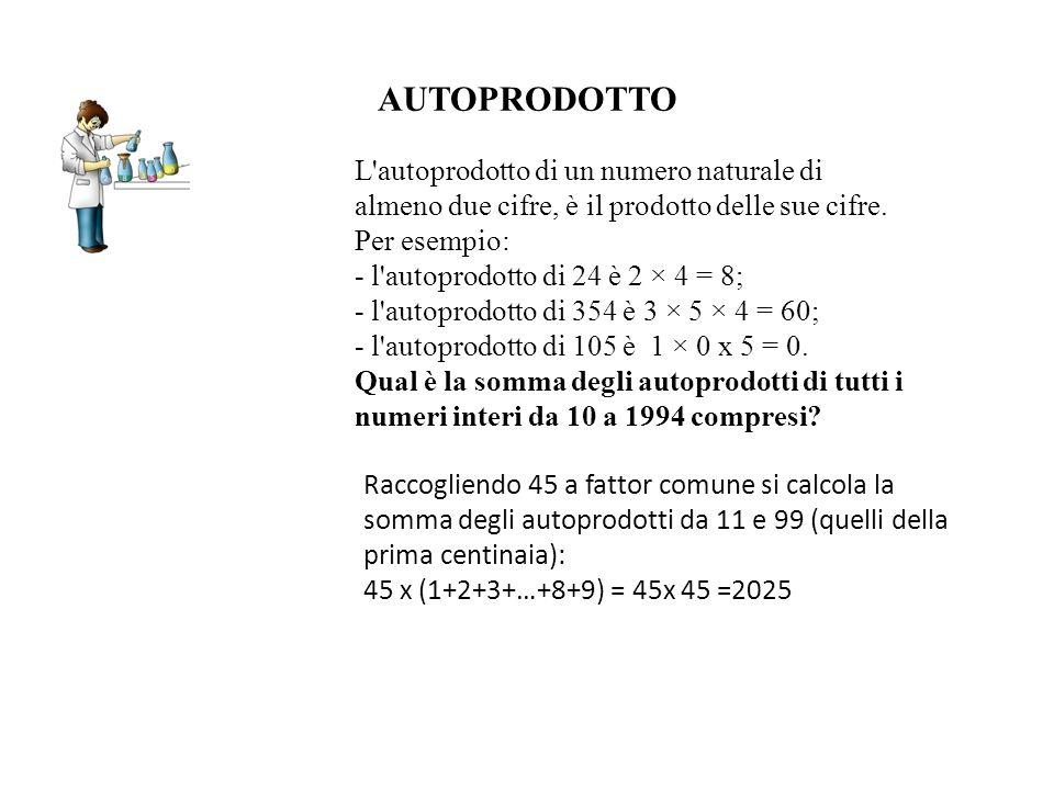 AUTOPRODOTTO Raccogliendo 45 a fattor comune si calcola la somma degli autoprodotti da 11 e 99 (quelli della prima centinaia): 45 x (1+2+3+…+8+9) = 45