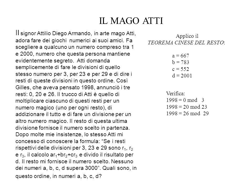 Applico il TEOREMA CINESE DEL RESTO: IL MAGO ATTI a = 667 b = 783 c = 552 d = 2001 Verifica: 1998 = 0 mod 3 1998 = 20 mod 23 1998 = 26 mod 29 Il signo