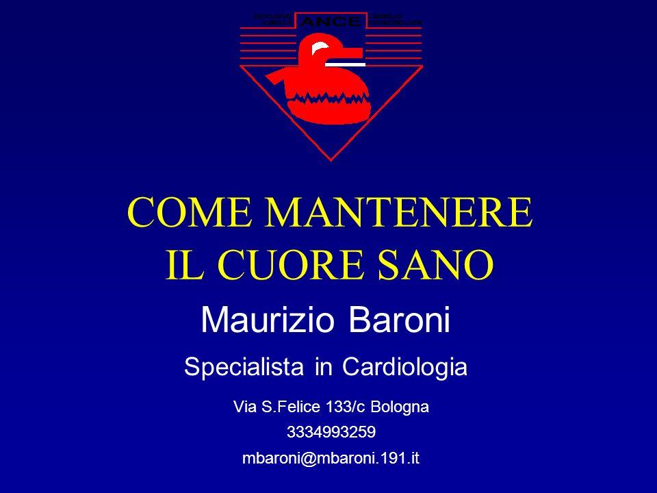 COME MANTENERE IL CUORE SANO Maurizio Baroni Specialista in Cardiologia Via S.Felice 133/c Bologna 3334993259 mbaroni@mbaroni.191.it