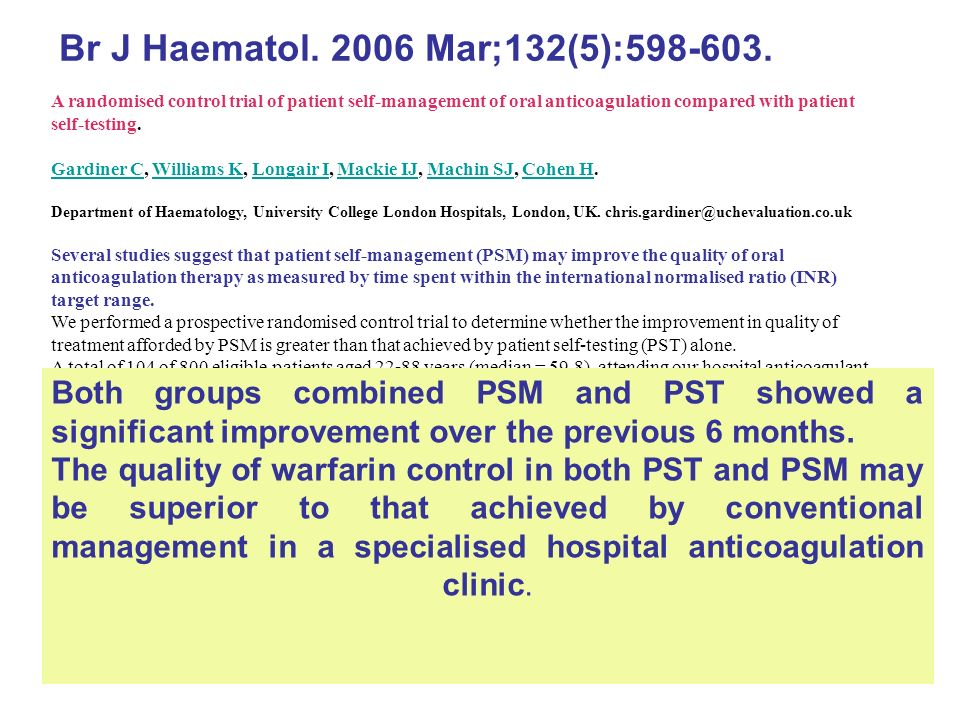 A randomised control trial of patient self-management of oral anticoagulation compared with patient self-testing. Gardiner C, Williams K, Longair I, M