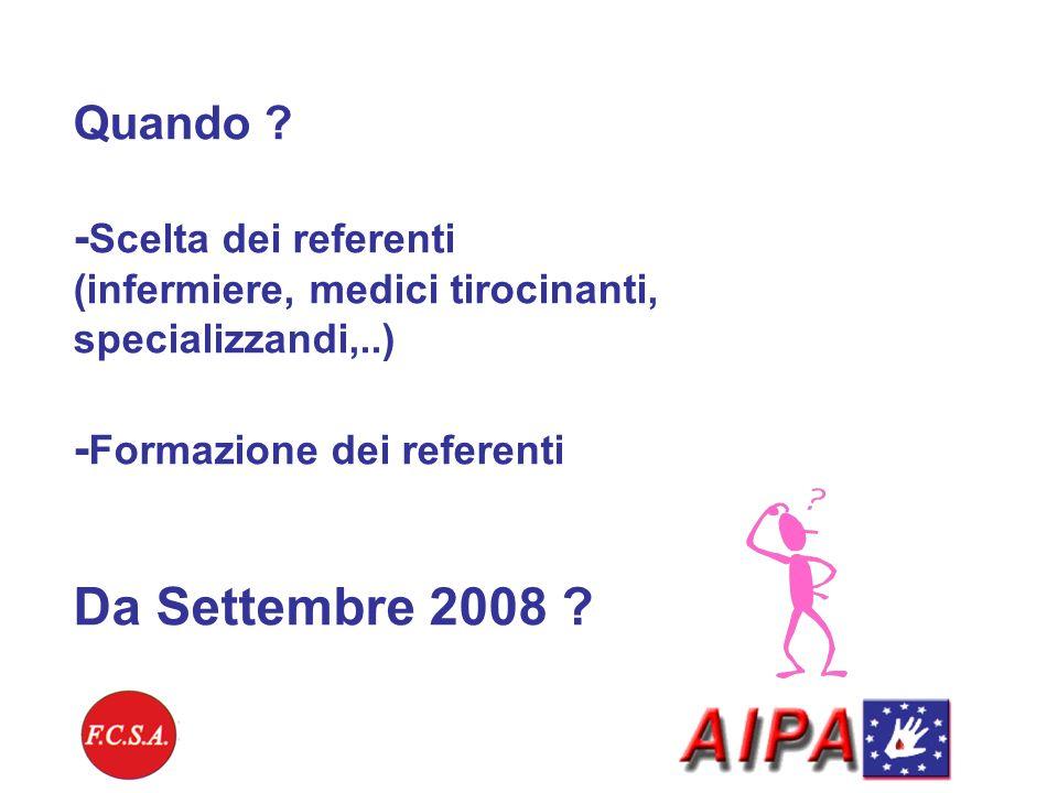 Quando ? - Scelta dei referenti (infermiere, medici tirocinanti, specializzandi,..) - Formazione dei referenti Da Settembre 2008 ?