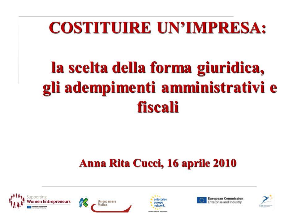 COSTITUIRE UNIMPRESA: la scelta della forma giuridica, gli adempimenti amministrativi e fiscali Anna Rita Cucci, 16 aprile 2010