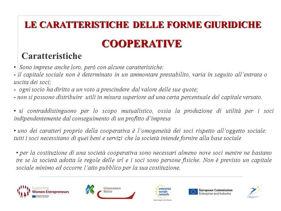 LE CARATTERISTICHE DELLE FORME GIURIDICHE COOPERATIVE Sono imprese anche loro, però con alcune caratteristiche: - il capitale sociale non è determinat