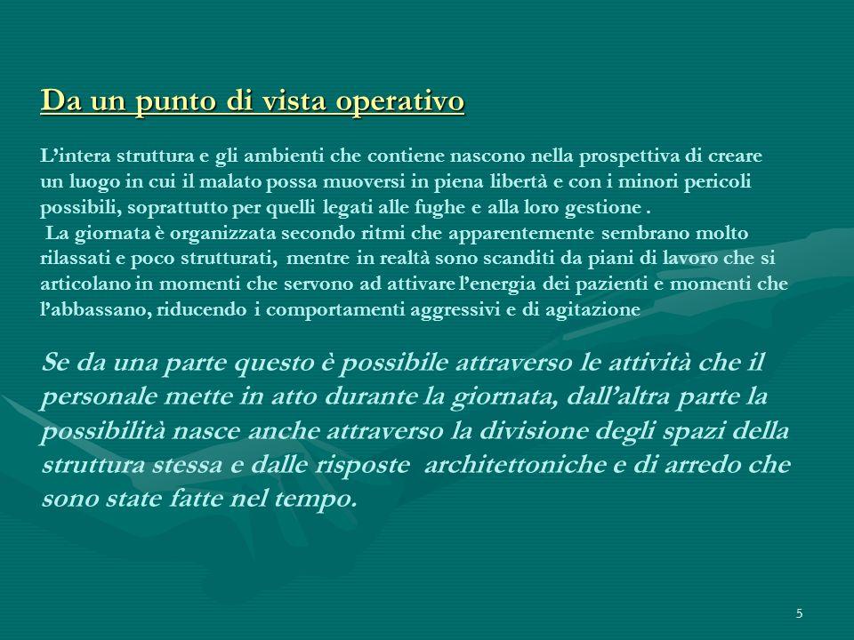 5 Da un punto di vista operativo Da un punto di vista operativo Lintera struttura e gli ambienti che contiene nascono nella prospettiva di creare un l