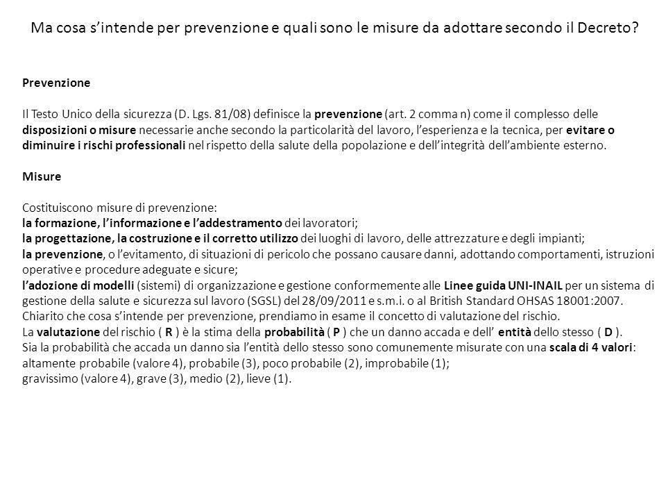 Ma cosa sintende per prevenzione e quali sono le misure da adottare secondo il Decreto? Prevenzione Il Testo Unico della sicurezza (D. Lgs. 81/08) def