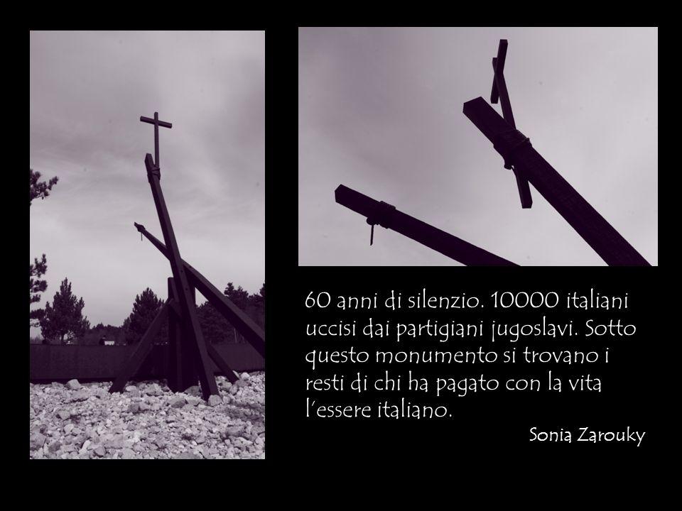 60 anni di silenzio. 10000 italiani uccisi dai partigiani jugoslavi. Sotto questo monumento si trovano i resti di chi ha pagato con la vita lessere it