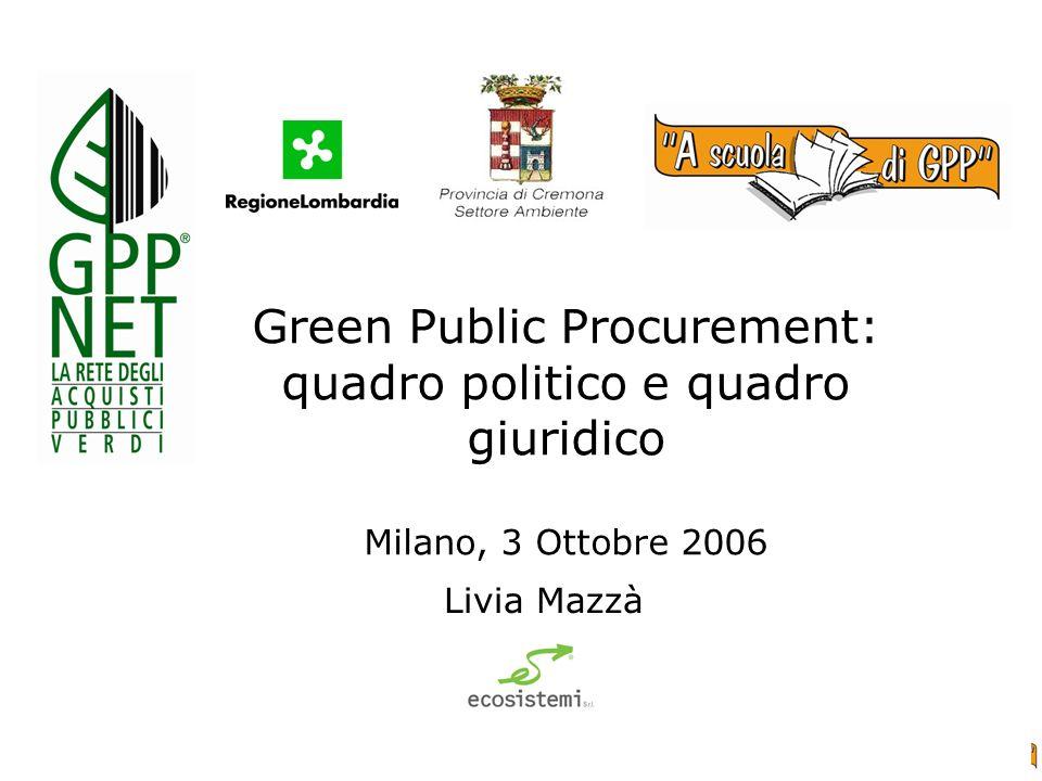 Green Public Procurement: quadro politico e quadro giuridico Milano, 3 Ottobre 2006 Livia Mazzà