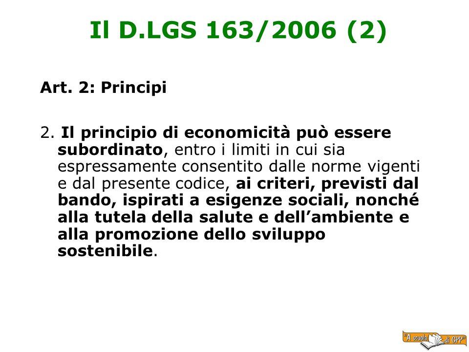 Il D.LGS 163/2006 (2) Art. 2: Principi 2. Il principio di economicità può essere subordinato, entro i limiti in cui sia espressamente consentito dalle