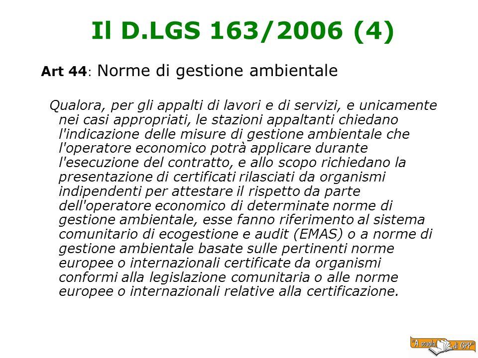 Il D.LGS 163/2006 (4) Art 44 : Norme di gestione ambientale Qualora, per gli appalti di lavori e di servizi, e unicamente nei casi appropriati, le sta