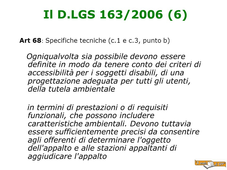 Il D.LGS 163/2006 (6) Art 68 : Specifiche tecniche (c.1 e c.3, punto b) Ogniqualvolta sia possibile devono essere definite in modo da tenere conto dei