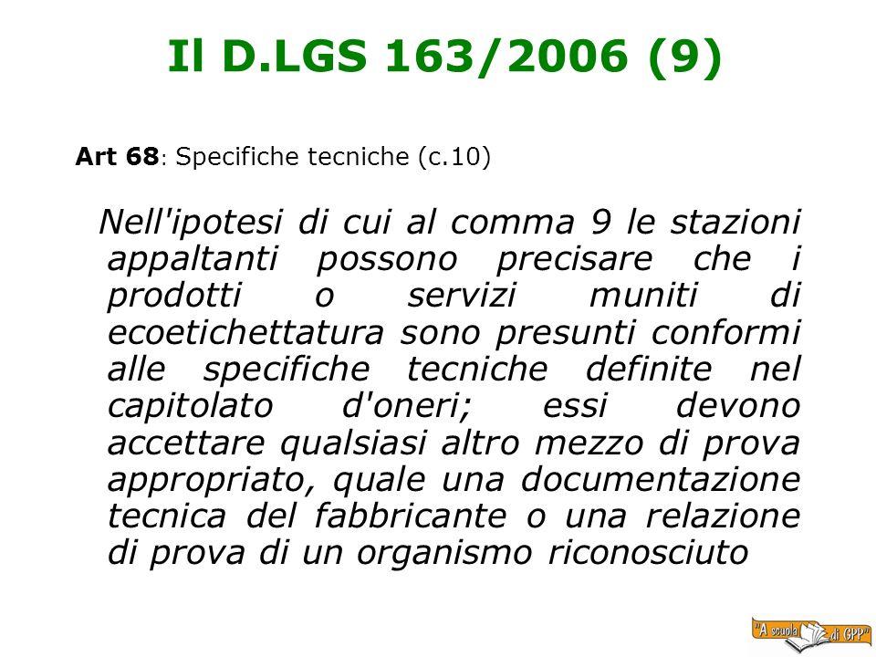 Il D.LGS 163/2006 (9) Art 68 : Specifiche tecniche (c.10) Nell'ipotesi di cui al comma 9 le stazioni appaltanti possono precisare che i prodotti o ser