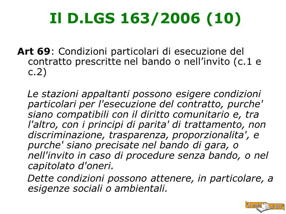 Il D.LGS 163/2006 (10) Art 69: Condizioni particolari di esecuzione del contratto prescritte nel bando o nellinvito (c.1 e c.2) Le stazioni appaltanti