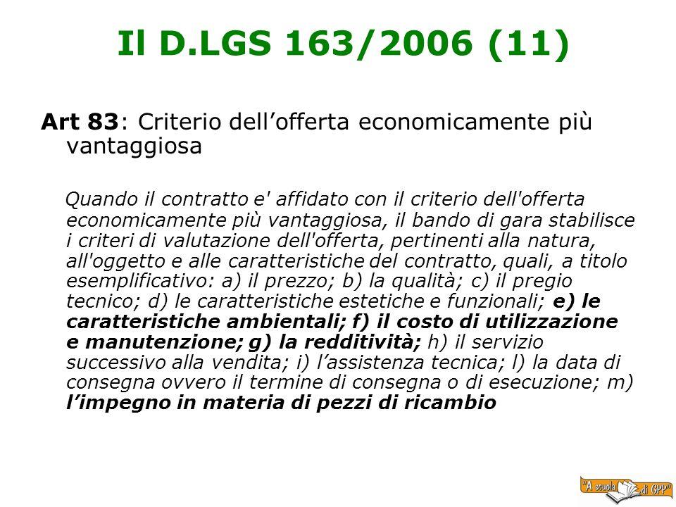 Il D.LGS 163/2006 (11) Art 83: Criterio dellofferta economicamente più vantaggiosa Quando il contratto e' affidato con il criterio dell'offerta econom
