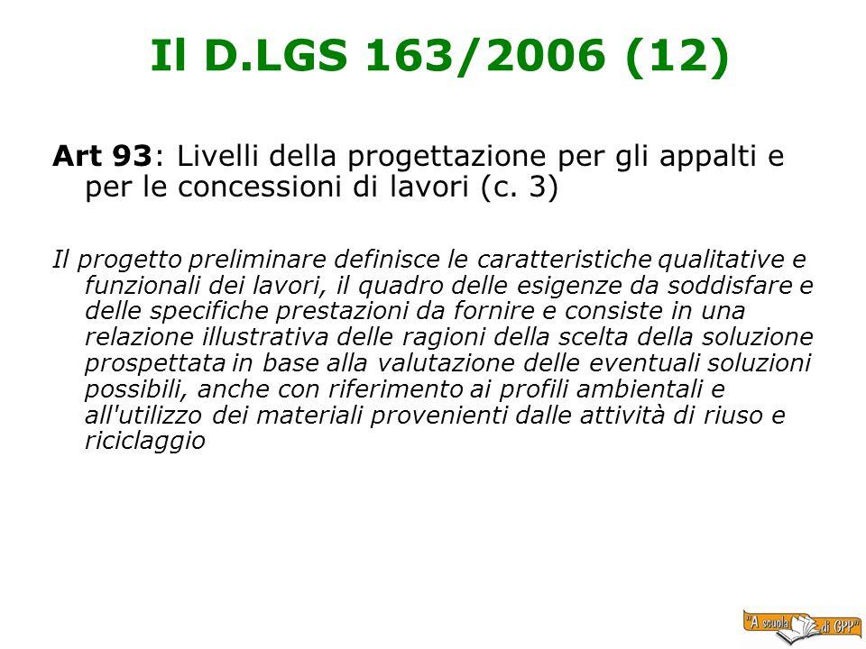 Il D.LGS 163/2006 (12) Art 93: Livelli della progettazione per gli appalti e per le concessioni di lavori (c. 3) Il progetto preliminare definisce le