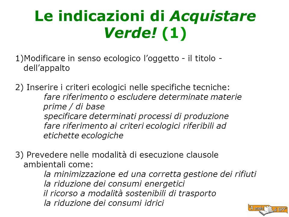 Le indicazioni di Acquistare Verde! (1) 1)Modificare in senso ecologico loggetto - il titolo - dellappalto 2) Inserire i criteri ecologici nelle speci