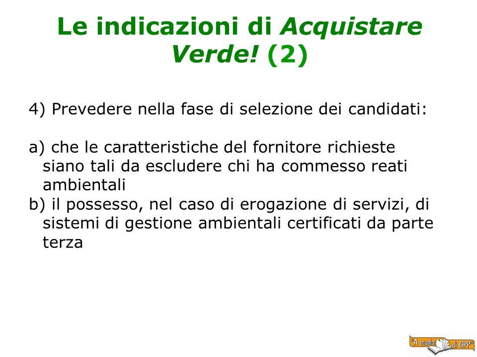 Le indicazioni di Acquistare Verde! (2) 4) Prevedere nella fase di selezione dei candidati: a) che le caratteristiche del fornitore richieste siano ta