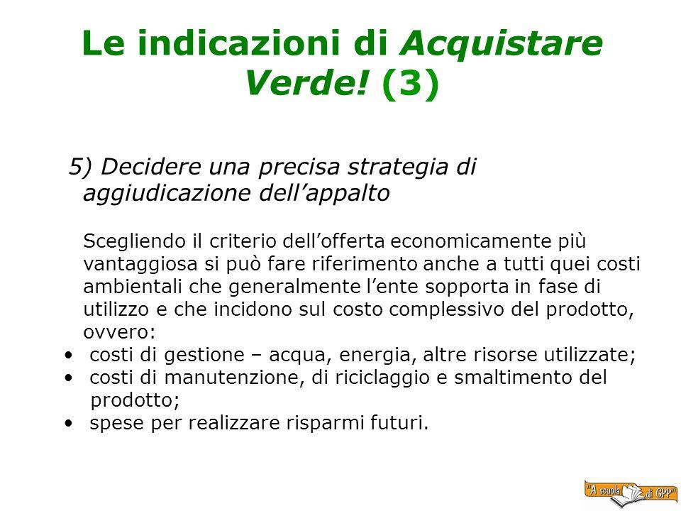 Le indicazioni di Acquistare Verde! (3) 5) Decidere una precisa strategia di aggiudicazione dellappalto Scegliendo il criterio dellofferta economicame