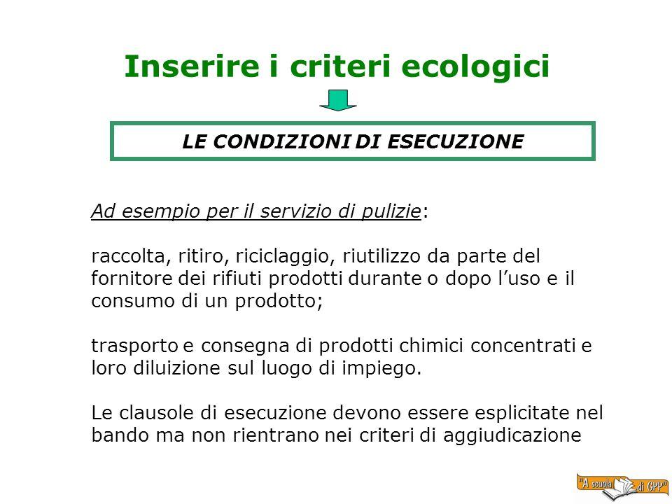 Inserire i criteri ecologici LE CONDIZIONI DI ESECUZIONE Ad esempio per il servizio di pulizie: raccolta, ritiro, riciclaggio, riutilizzo da parte del