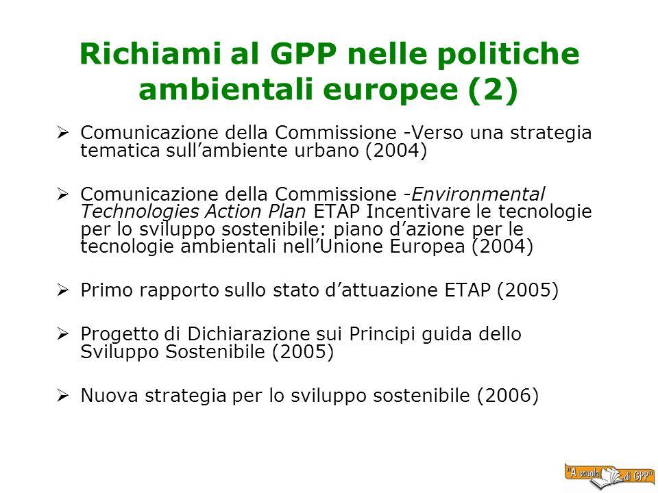 Richiami al GPP nelle politiche ambientali europee (2) Comunicazione della Commissione -Verso una strategia tematica sullambiente urbano (2004) Comuni