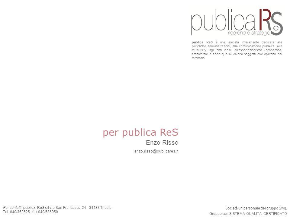 15 publica ReS per Anci Per contatti: publica ReS srl via San Francesco, 24 34133 Trieste Tel. 040/362525 fax 040/635050 per publica ReS Enzo Risso en