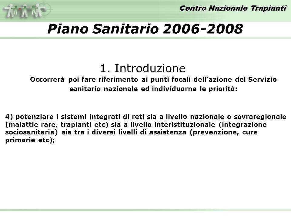 Centro Nazionale Trapianti Piano Sanitario 2006-2008 Occorrerà poi fare riferimento ai punti focali dellazione del Servizio sanitario nazionale ed ind