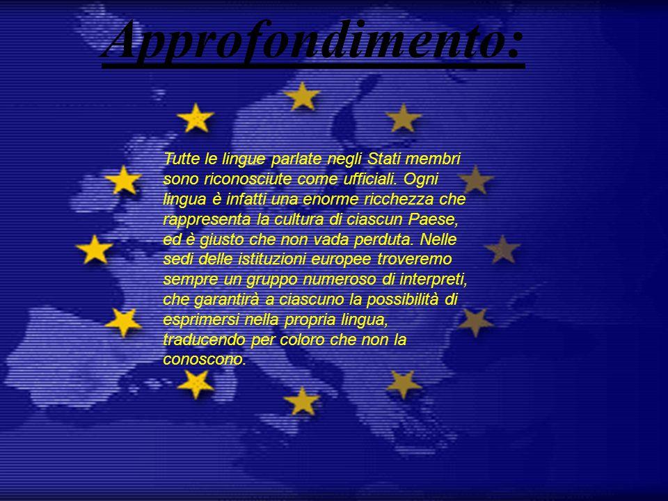 Tutte le lingue parlate negli Stati membri sono riconosciute come ufficiali. Ogni lingua è infatti una enorme ricchezza che rappresenta la cultura di