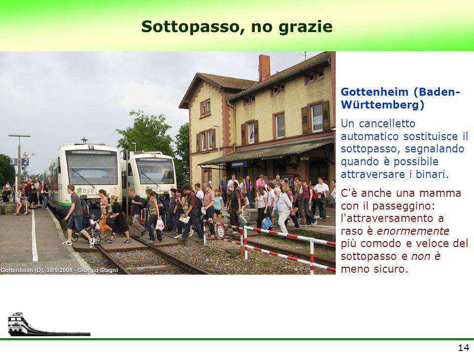 14 Sottopasso, no grazie Gottenheim (Baden- Württemberg) Un cancelletto automatico sostituisce il sottopasso, segnalando quando è possibile attraversa