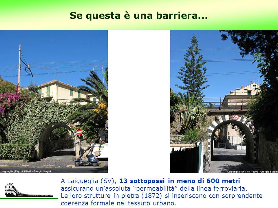 16 Se questa è una barriera... A Laigueglia (SV), 13 sottopassi in meno di 600 metri assicurano unassoluta permeabilità della linea ferroviaria. Le lo