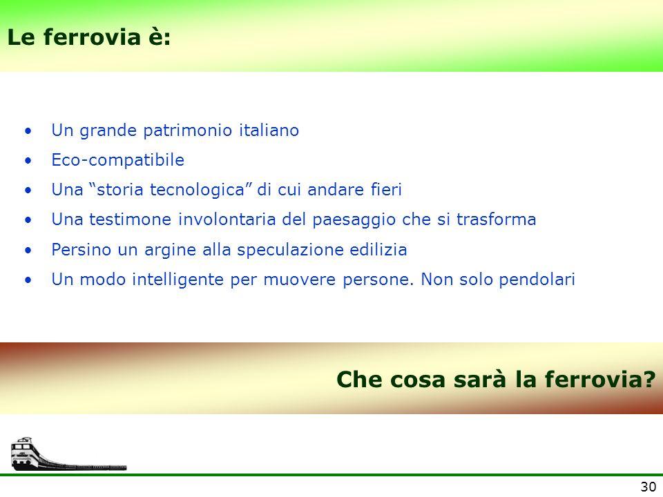 30 Le ferrovia è: Un grande patrimonio italiano Eco-compatibile Una storia tecnologica di cui andare fieri Una testimone involontaria del paesaggio ch