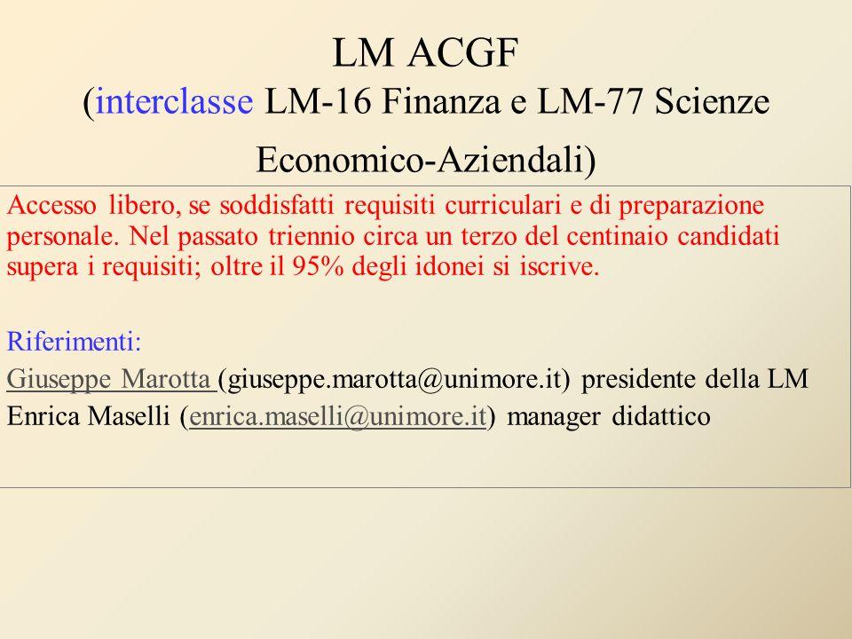 LM ACGF (interclasse LM-16 Finanza e LM-77 Scienze Economico-Aziendali) Accesso libero, se soddisfatti requisiti curriculari e di preparazione persona