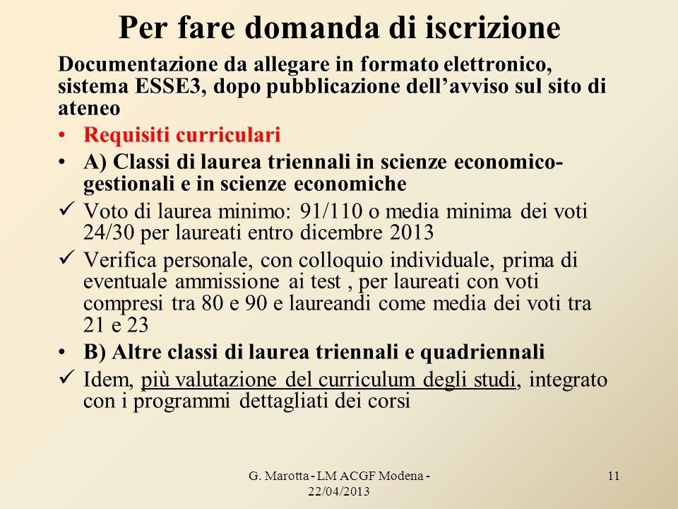 G. Marotta - LM ACGF Modena - 22/04/2013 11 Per fare domanda di iscrizione Documentazione da allegare in formato elettronico, sistema ESSE3, dopo pubb