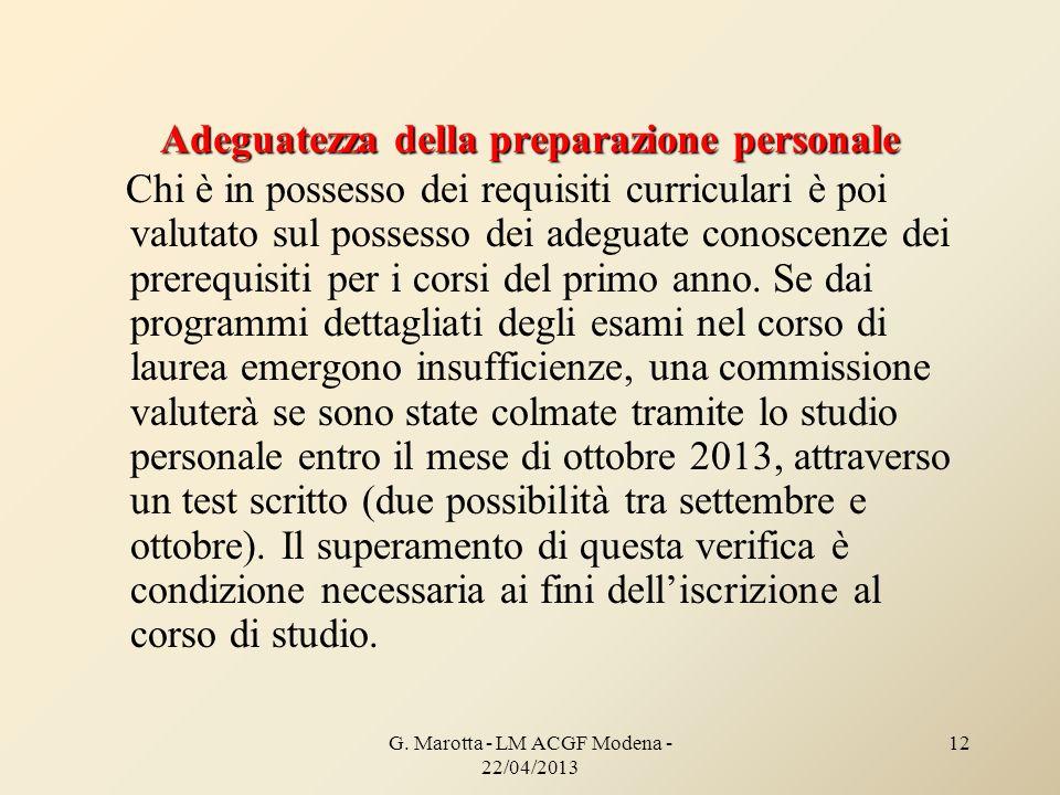 G. Marotta - LM ACGF Modena - 22/04/2013 12 Adeguatezza della preparazione personale Chi è in possesso dei requisiti curriculari è poi valutato sul po