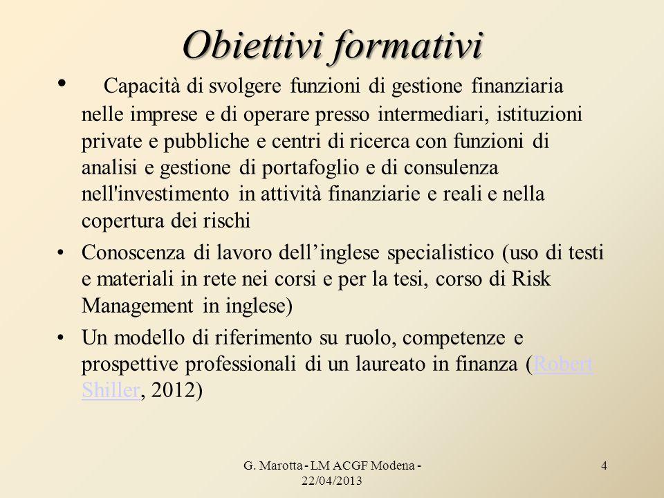 4 Obiettivi formativi Capacità di svolgere funzioni di gestione finanziaria nelle imprese e di operare presso intermediari, istituzioni private e pubb