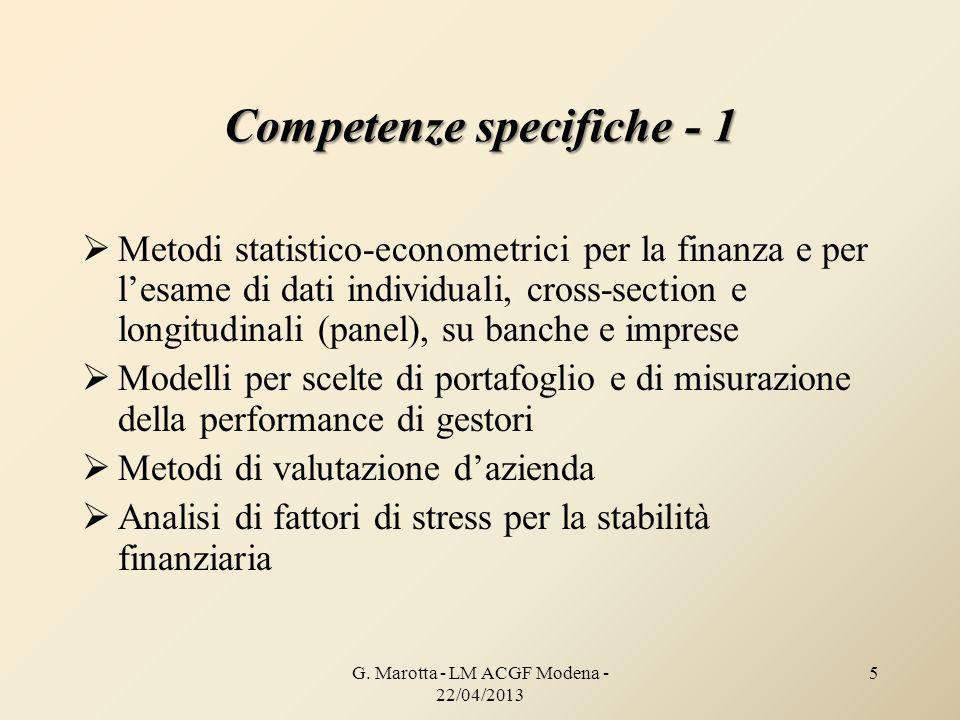 G. Marotta - LM ACGF Modena - 22/04/2013 5 Competenze specifiche - 1 Metodi statistico-econometrici per la finanza e per lesame di dati individuali, c
