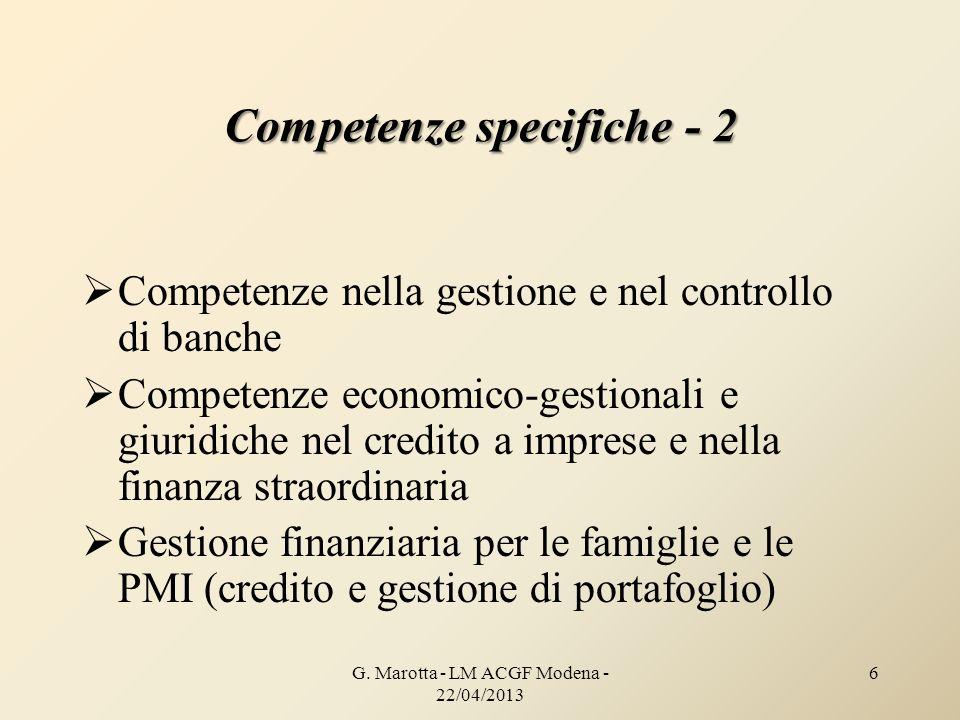 G. Marotta - LM ACGF Modena - 22/04/2013 6 Competenze specifiche - 2 Competenze nella gestione e nel controllo di banche Competenze economico-gestiona
