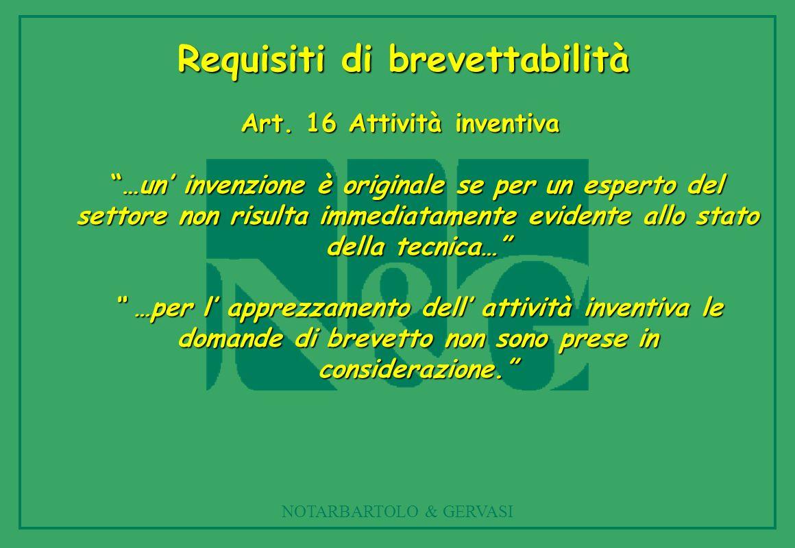 NOTARBARTOLO & GERVASI Art. 16 Attività inventiva …un invenzione è originale se per un esperto del settore non risulta immediatamente evidente allo st