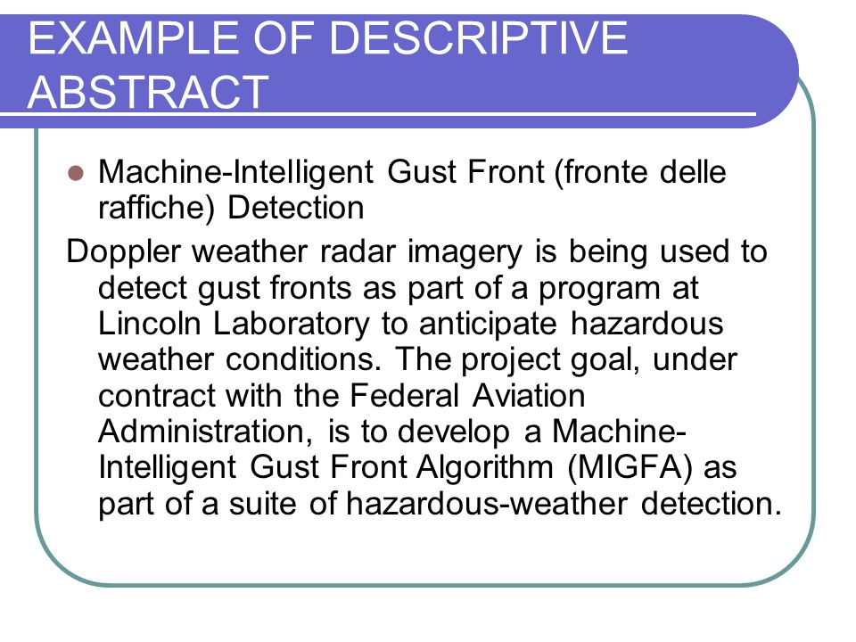 EXAMPLE OF DESCRIPTIVE ABSTRACT Machine-Intelligent Gust Front (fronte delle raffiche) Detection Doppler weather radar imagery is being used to detect