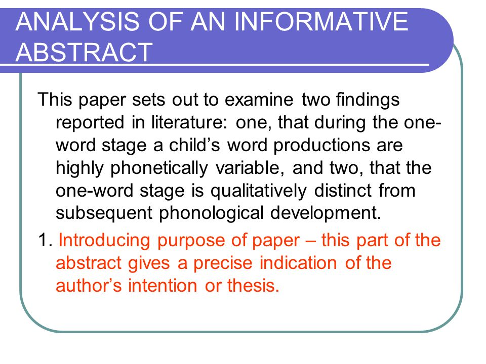 ANALYSIS OF AN INFORMATIVE ABSTRACT This paper sets out to examine two findings reported in literature: one, that during the one- word stage a childs