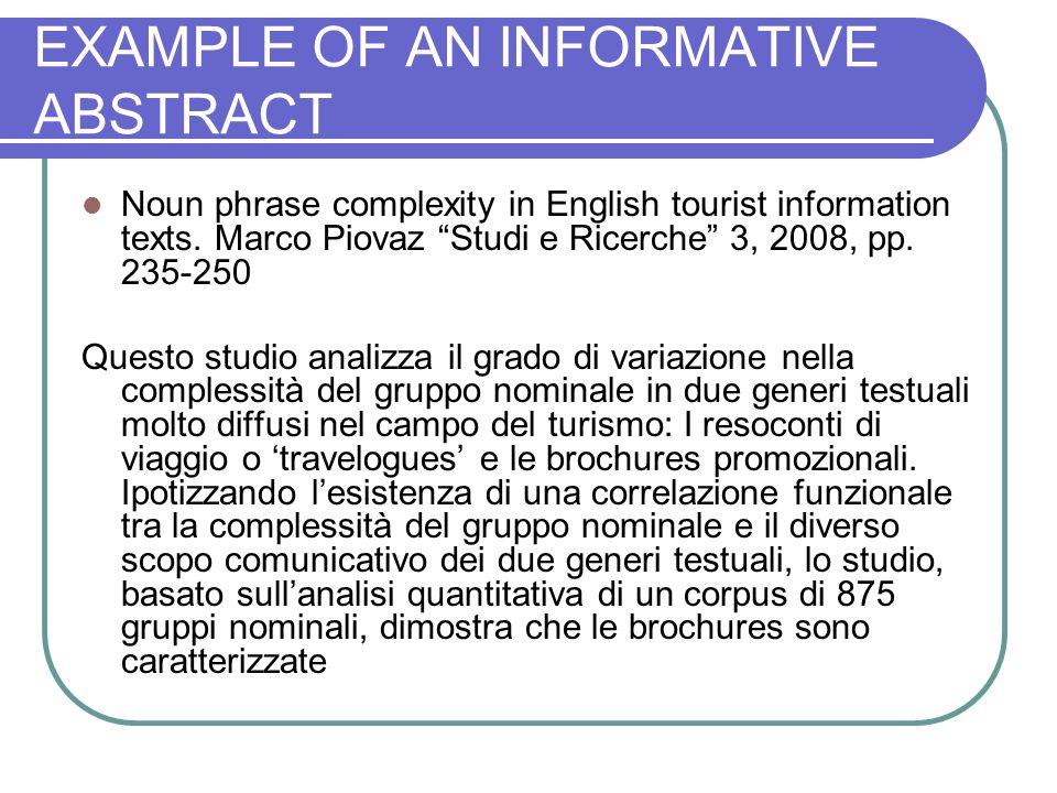 EXAMPLE OF AN INFORMATIVE ABSTRACT Noun phrase complexity in English tourist information texts. Marco Piovaz Studi e Ricerche 3, 2008, pp. 235-250 Que